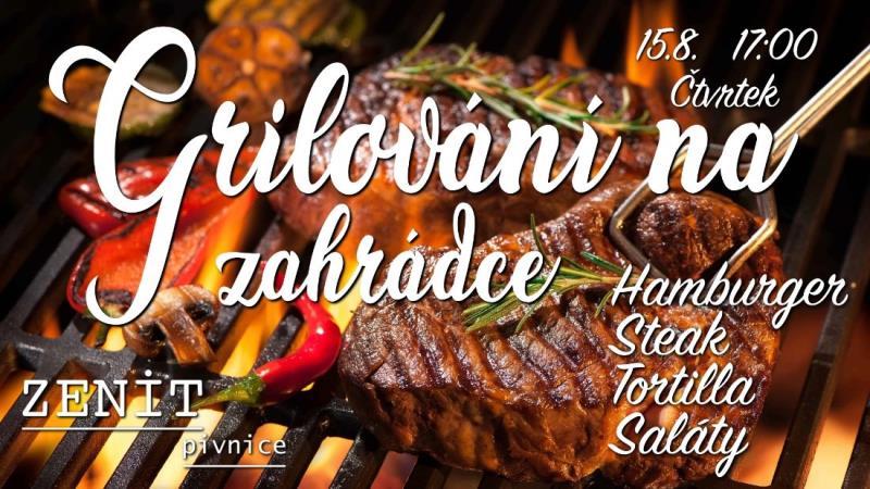 Čtvrtek 15.8. 2019 Na zahrádce v Zenitu.  GRILOVÁNÍ  Start v 17:00  Těšit se můžete na Hamburgery, Steaky, Tortilly, Saláty a my se budeme těšit na vás!
