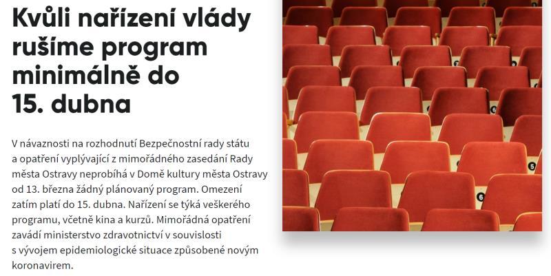 V návaznosti na nařízení vlády České republiky ze dne 12. 3. a opatření Rady města Ostravy nebudou v Domě kultury probíhat prozatím do 15. 4. žádné akce.