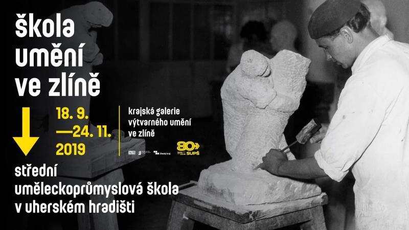 18. 9. – 24. 11. 2019 - Škola umění ve Zlíně - SUPŠ v Uherském Hradišti